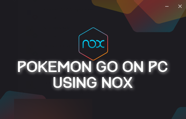 Use Nox App Player to play Pokemon Go on PC without Bluestacks